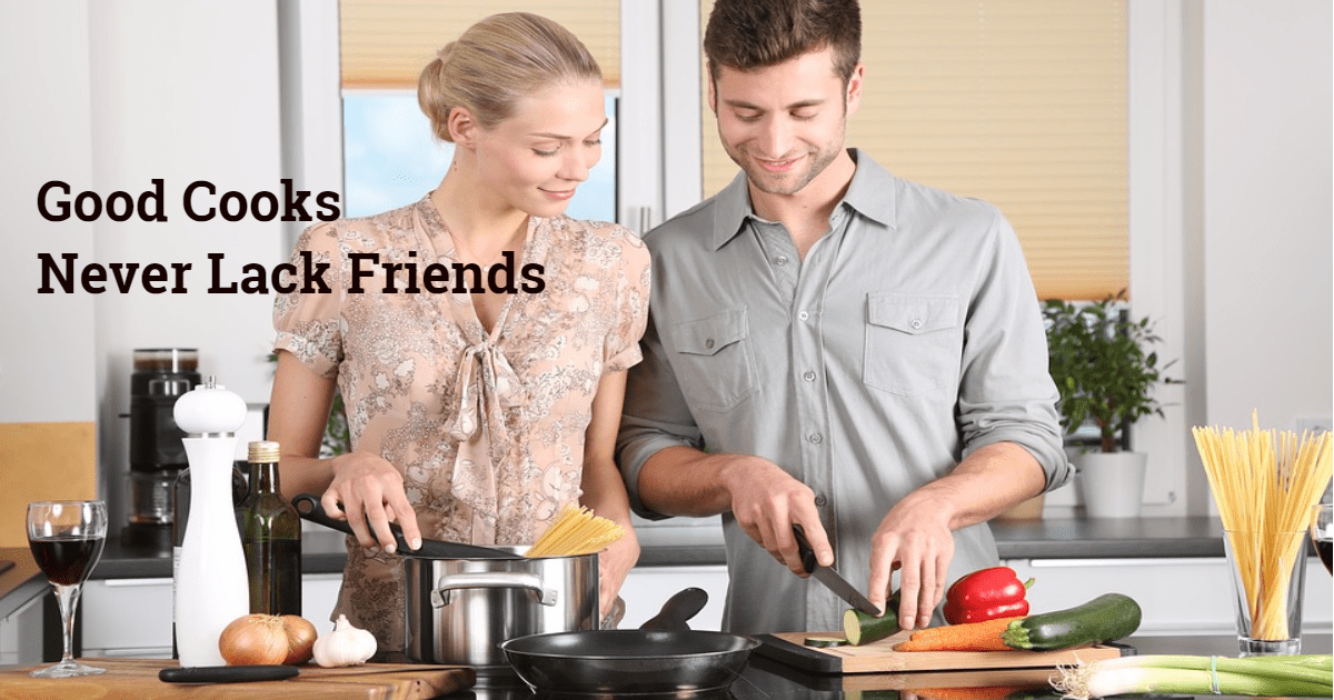 good cooks never lack friends